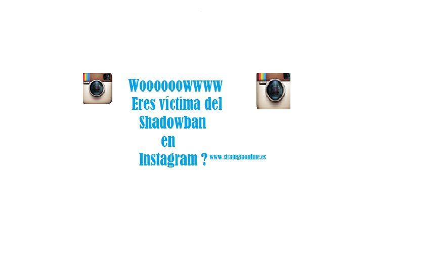 Instagram y el efecto de ser víctima del ShadowBan